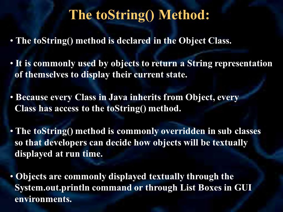 The toString() Method: The toString() method is declared in the Object Class.