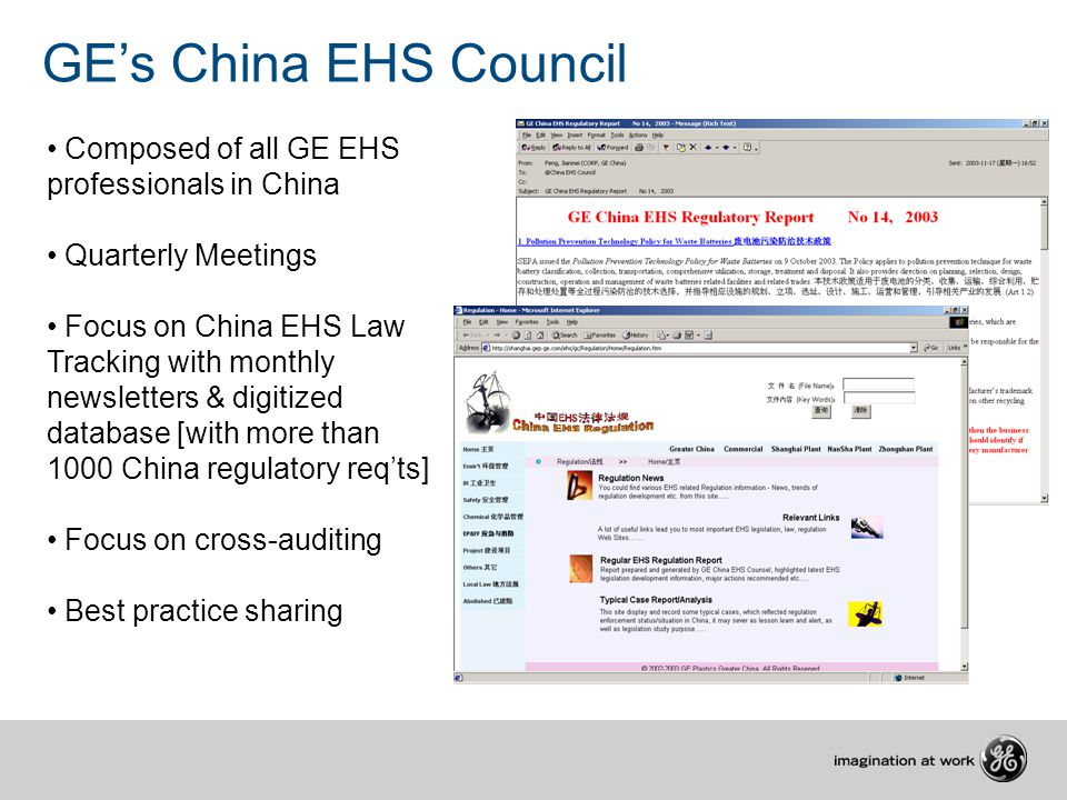 GE's China EHS Council Composed of all GE EHS professionals in China Quarterly Meetings Focus on China EHS Law Tracking with monthly newsletters & digitized database [with more than 1000 China regulatory req'ts] Focus on cross-auditing Best practice sharing