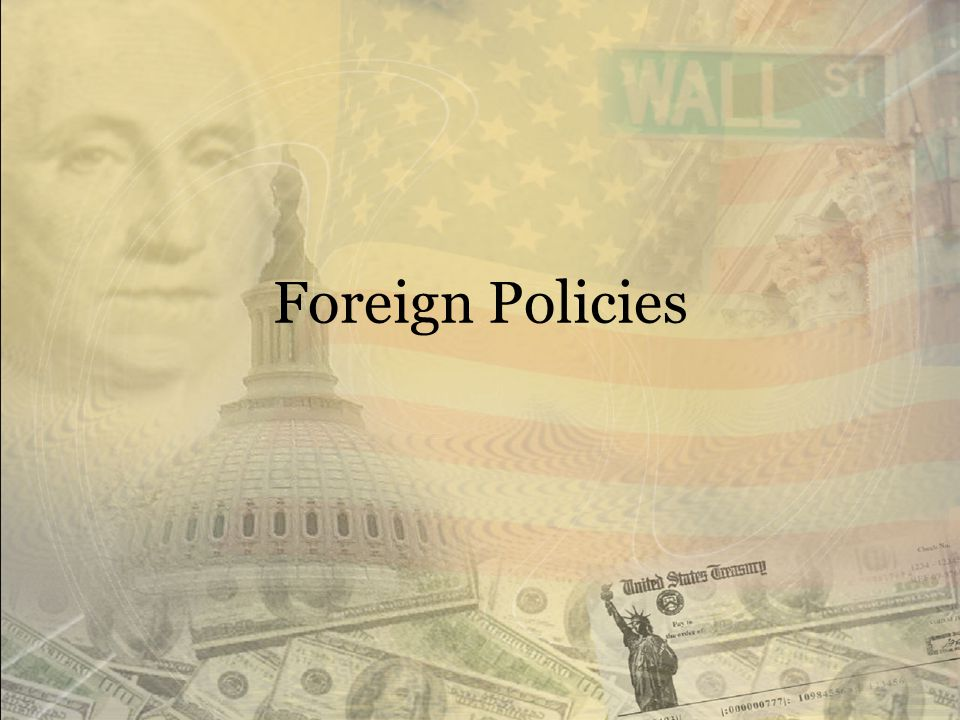 Washington's Foreign and Domestic Policy Foreign Policy – Policies or decisions dealing with other (foreign) countries. Domestic Policy – Policies or