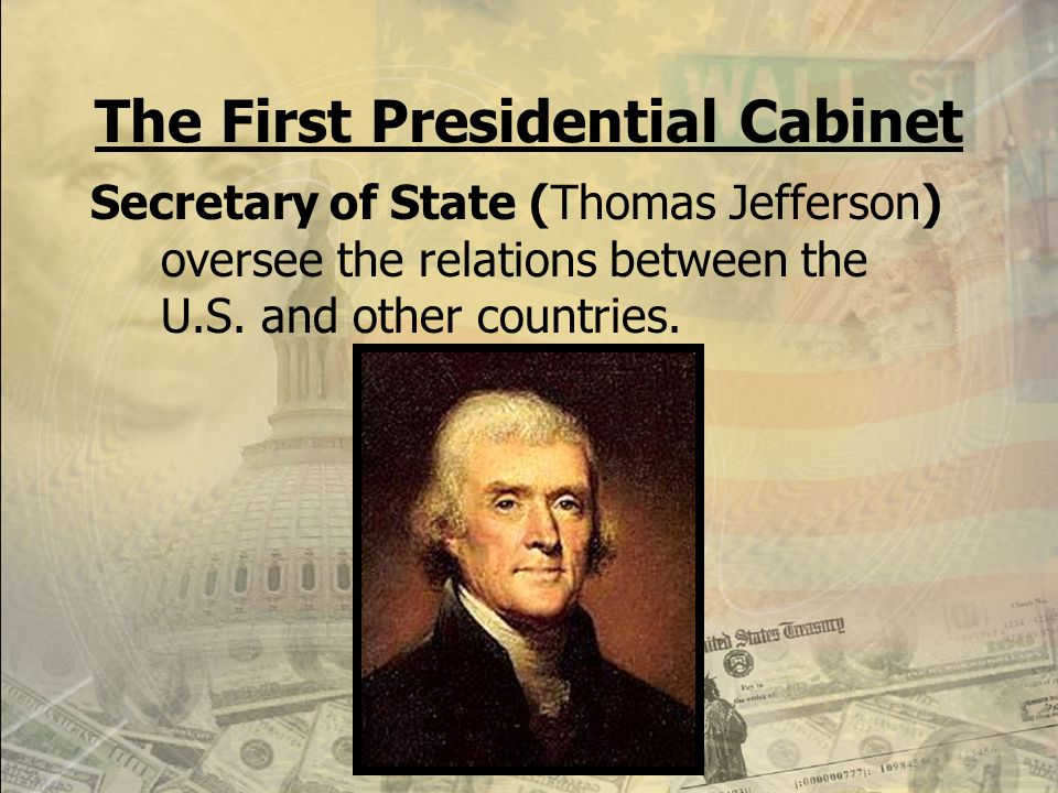 Establishment of the Presidential Cabinet A.The Constitution allows Congress to create departments to help the President – the Cabinet. B.The first Pr