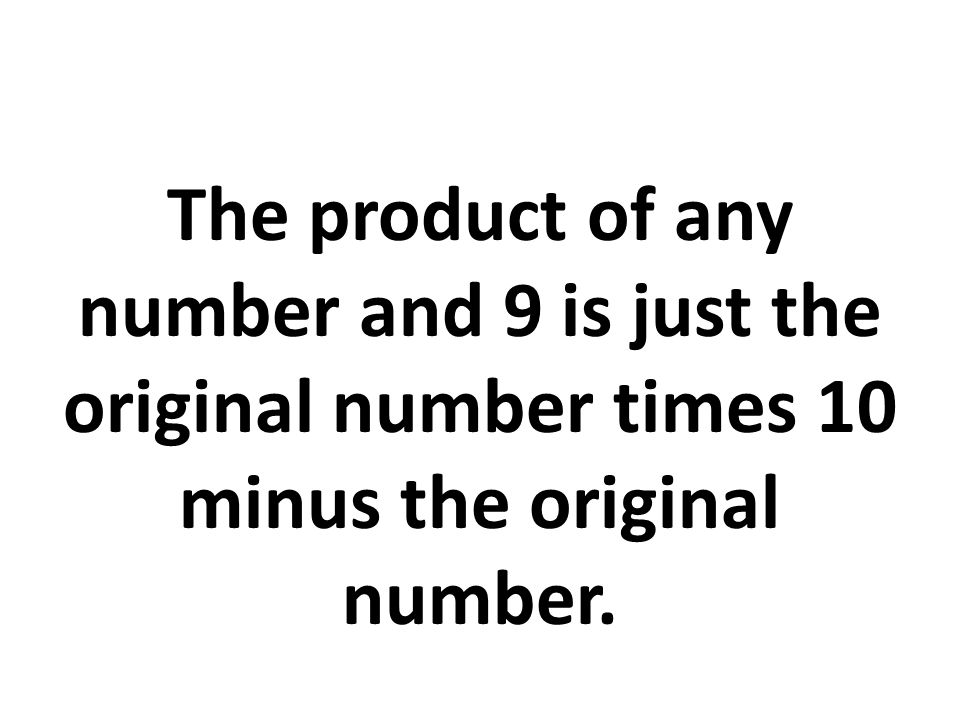 The product of any number and 9 is just the original number times 10 minus the original number.