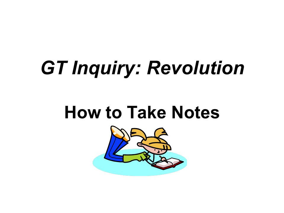 GT Inquiry: Revolution How to Take Notes