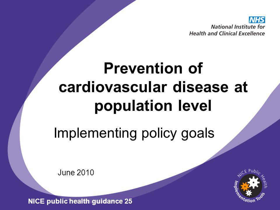 Prevention of cardiovascular disease at population level Implementing policy goals June 2010 NICE public health guidance 25