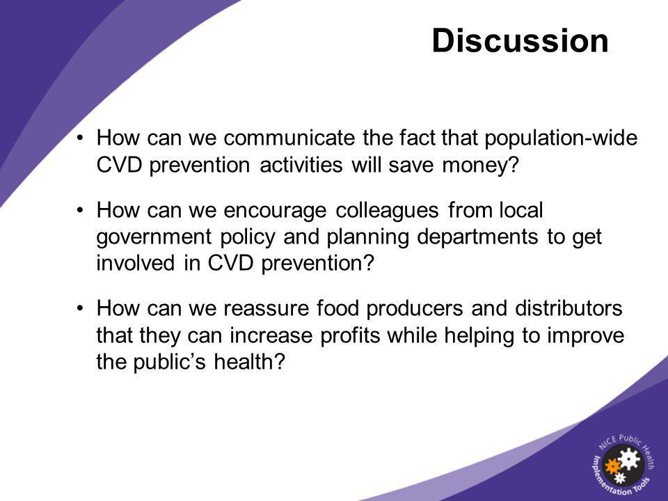 Discussion How can we communicate the fact that population-wide CVD prevention activities will save money.