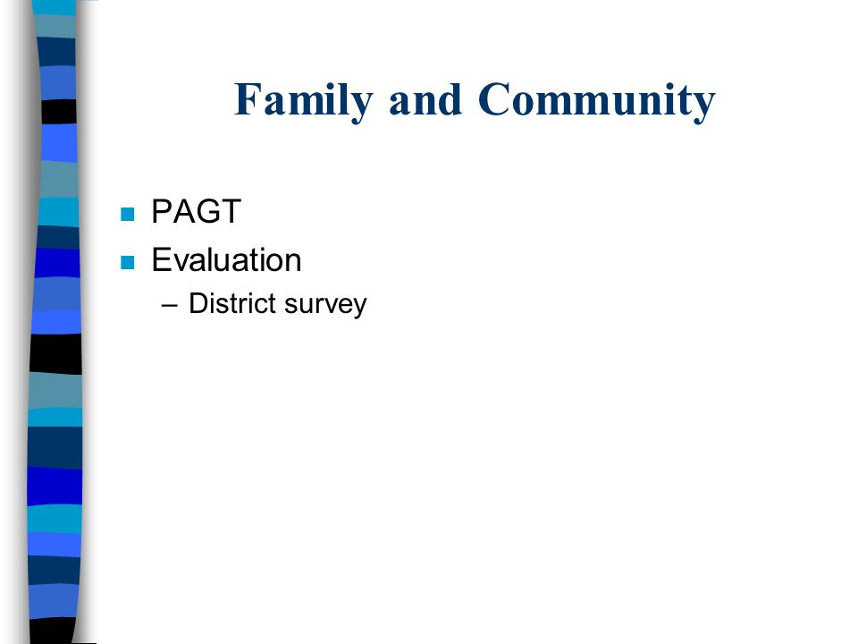 Family and Community n PAGT n Evaluation –District survey