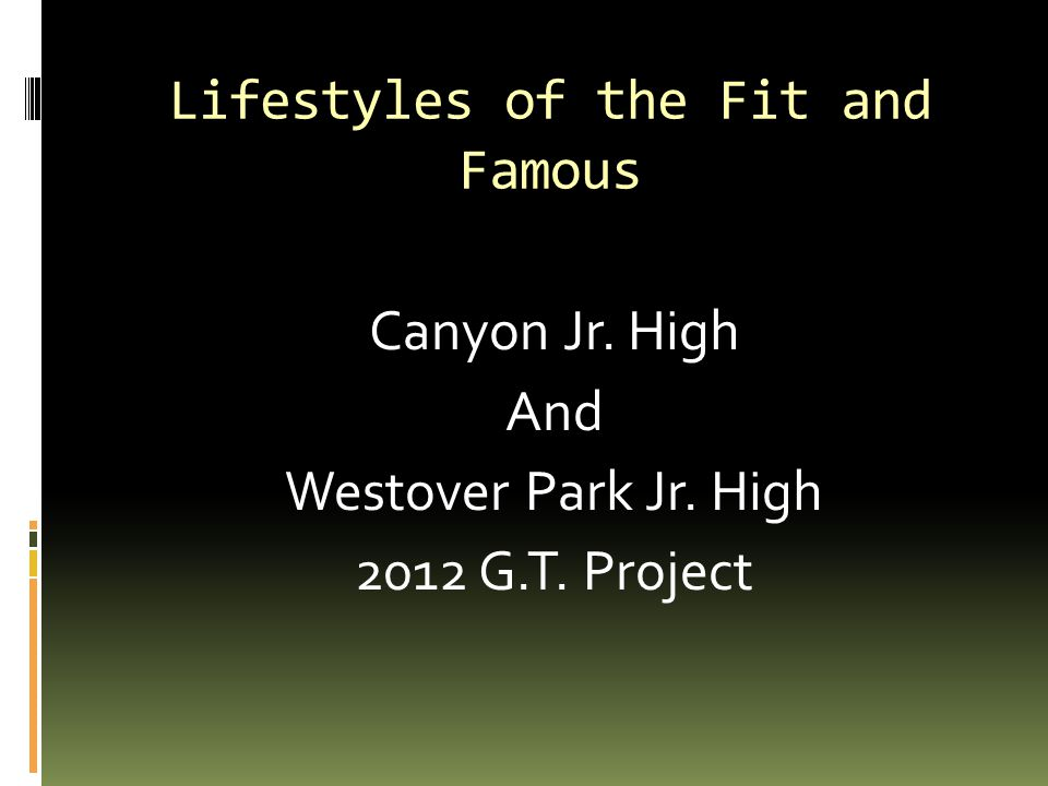 Lifestyles of the Fit and Famous Canyon Jr. High And Westover Park Jr. High 2012 G.T. Project