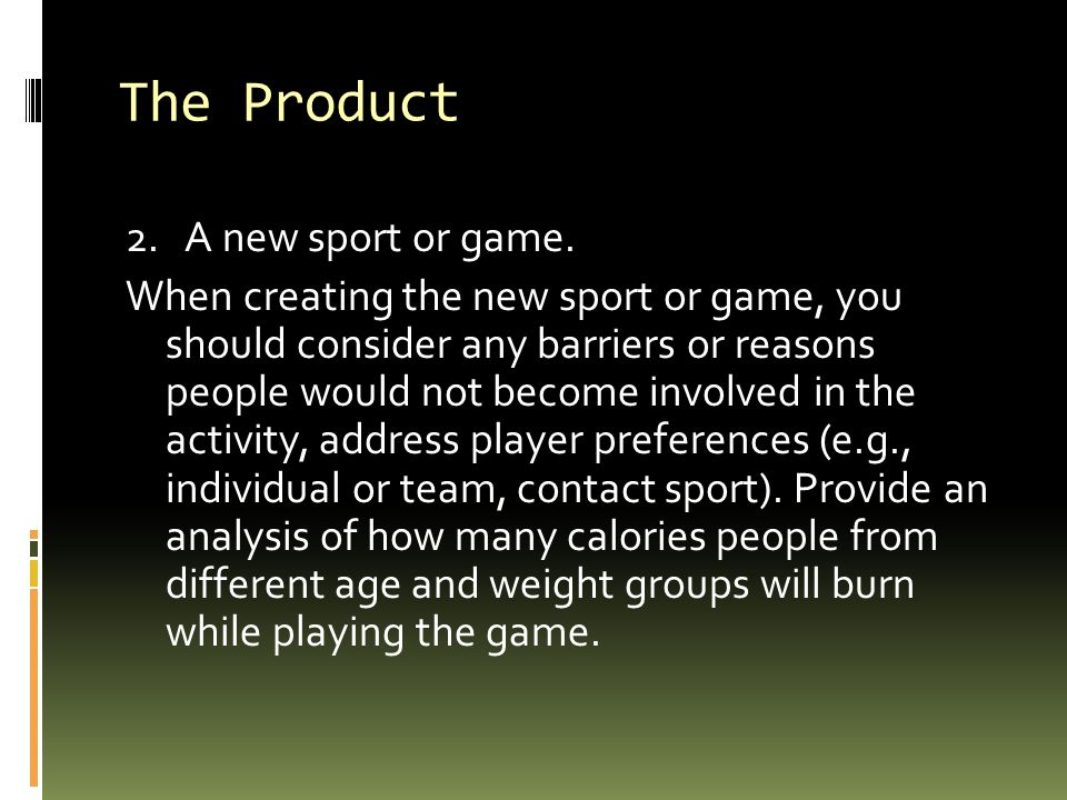 The Product 2. A new sport or game.