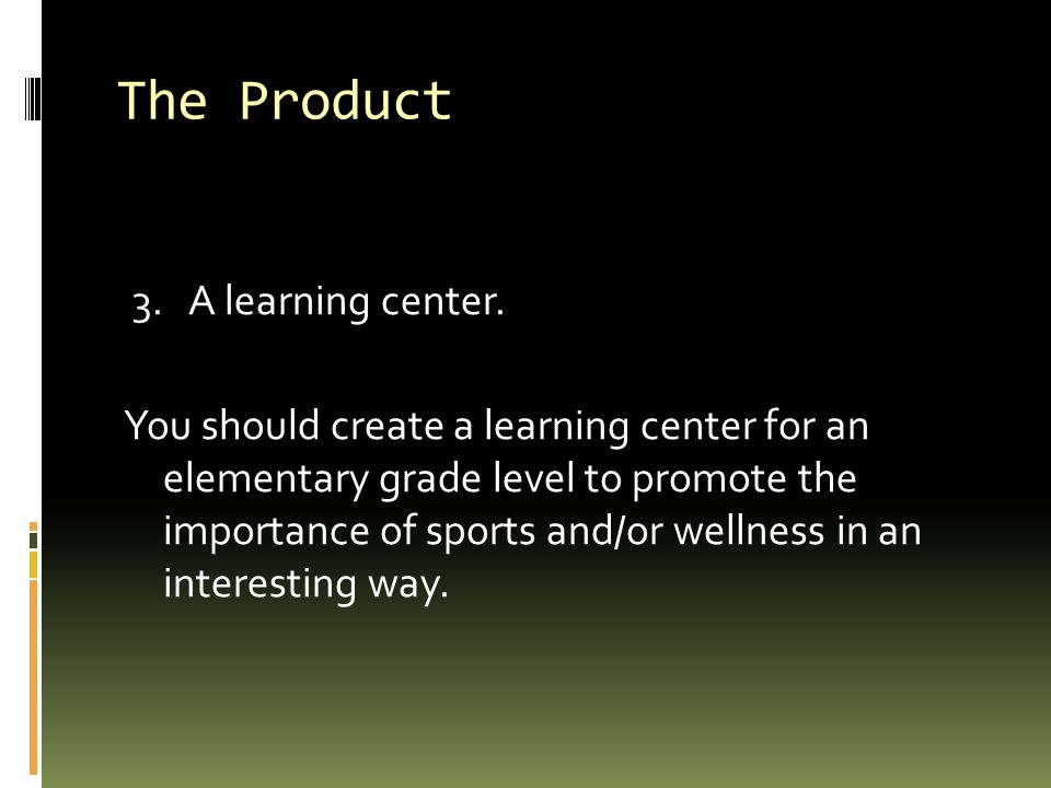 The Product 3. A learning center.