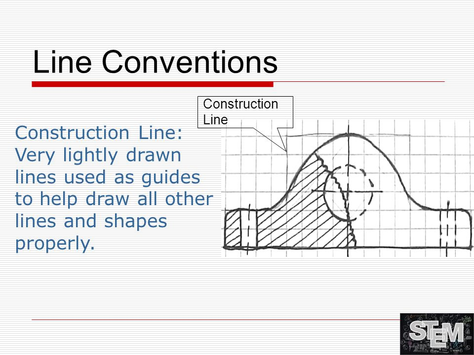 Construction Line: Very lightly drawn lines used as guides to help draw all other lines and shapes properly.