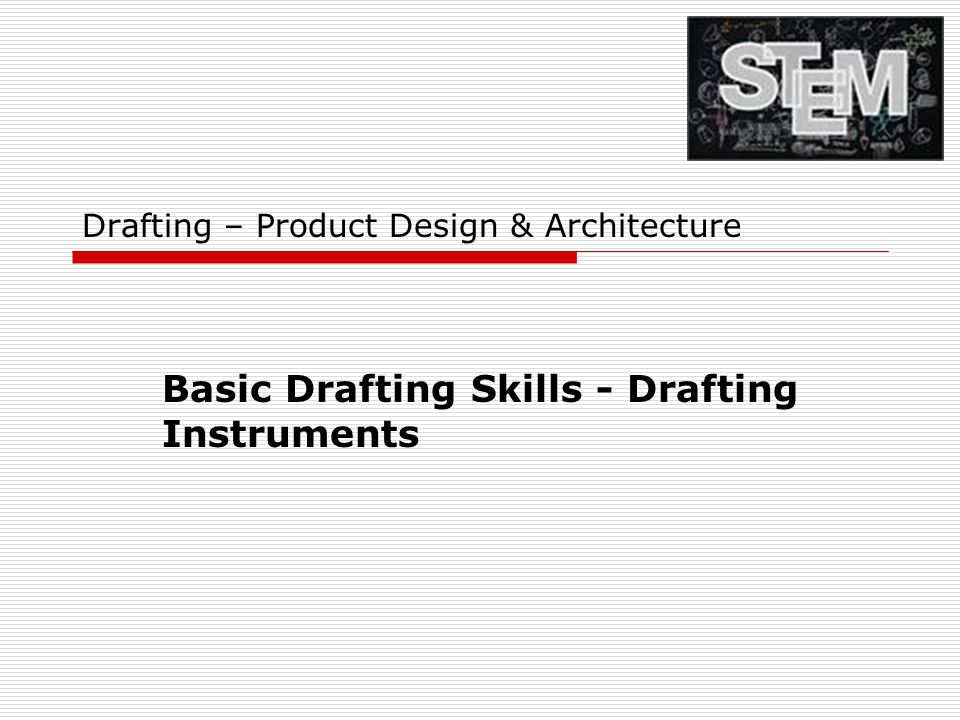 Career & Technical Education Drafting – Product Design & Architecture Basic Drafting Skills - Drafting Instruments