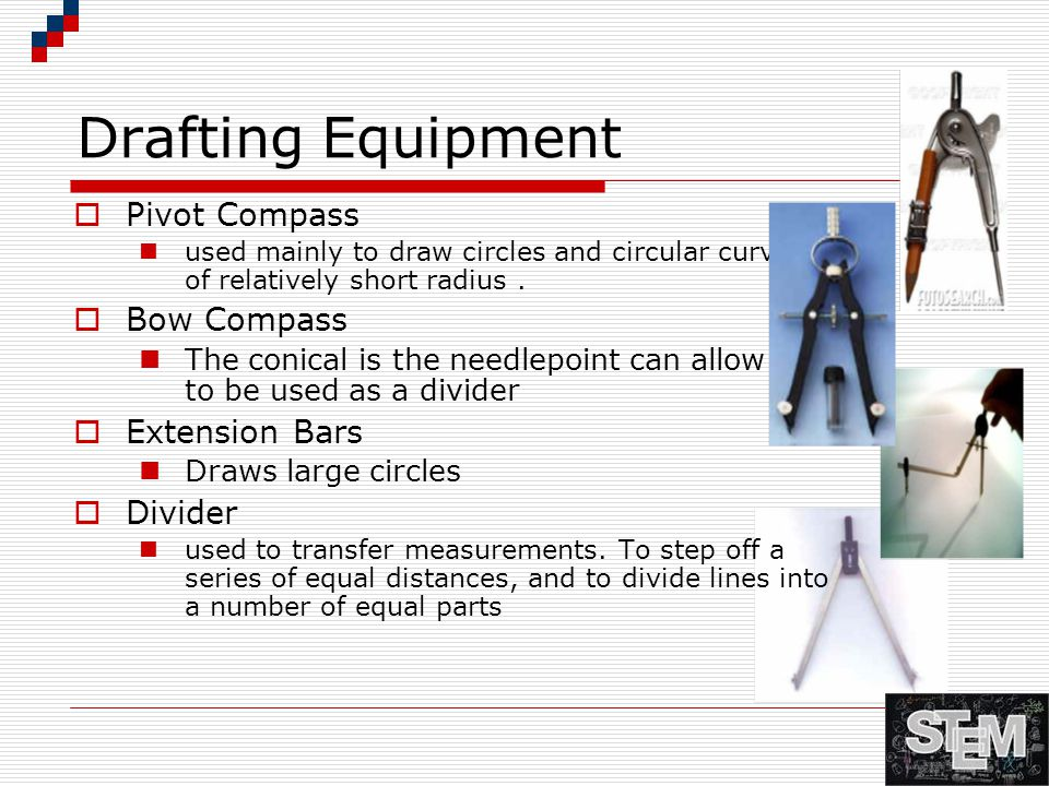 Drafting Equipment  Pivot Compass used mainly to draw circles and circular curves of relatively short radius.  Bow Compass The conical is the needle