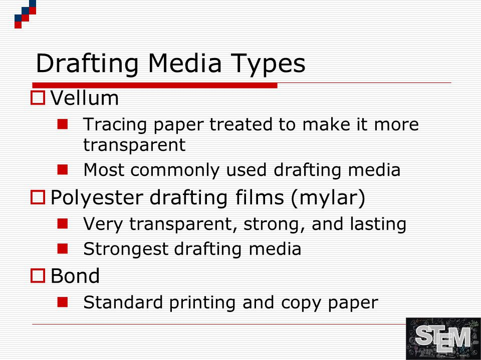 Drafting Media Types  Vellum Tracing paper treated to make it more transparent Most commonly used drafting media  Polyester drafting films (mylar) V