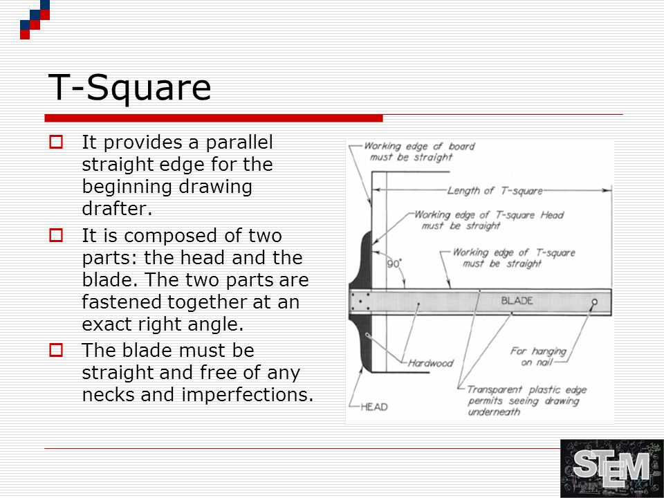 T-Square (cont'd)  Used to draw horizontal lines on the drawing sheet.