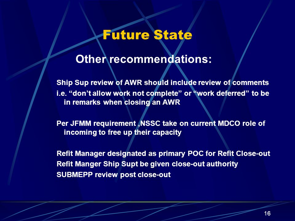 16 Future State Other recommendations: Ship Sup review of AWR should include review of comments i.e.