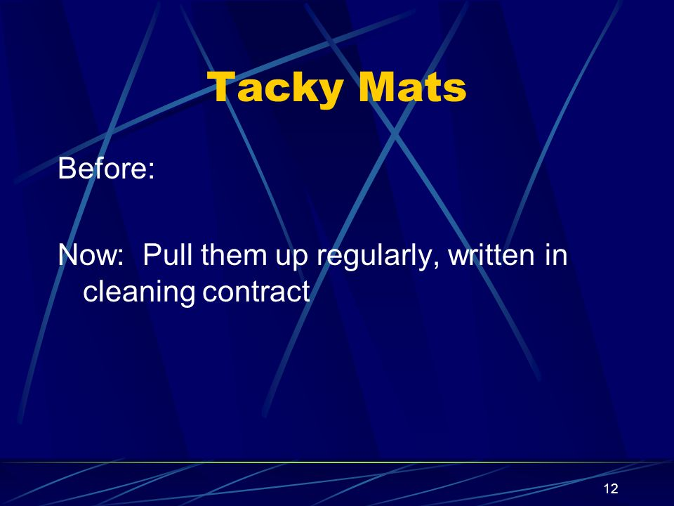 12 Tacky Mats Before: Now: Pull them up regularly, written in cleaning contract