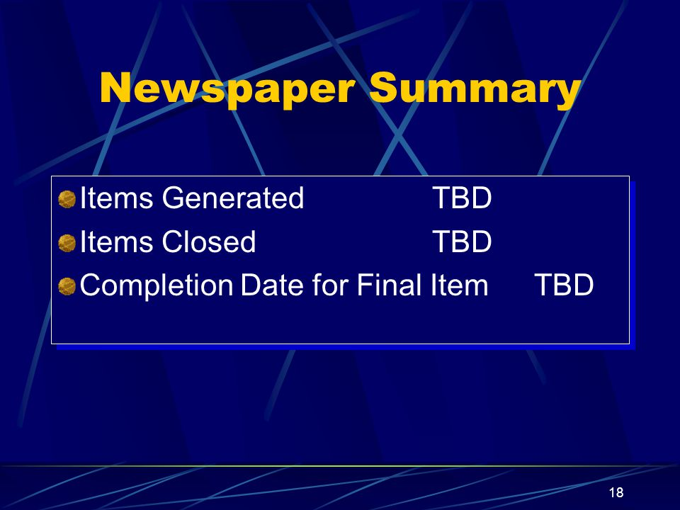18 Newspaper Summary Items GeneratedTBD Items ClosedTBD Completion Date for Final ItemTBD Items GeneratedTBD Items ClosedTBD Completion Date for Final ItemTBD