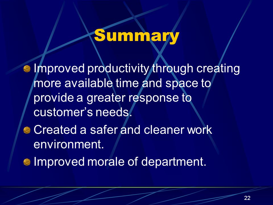 22 Summary Improved productivity through creating more available time and space to provide a greater response to customer's needs.