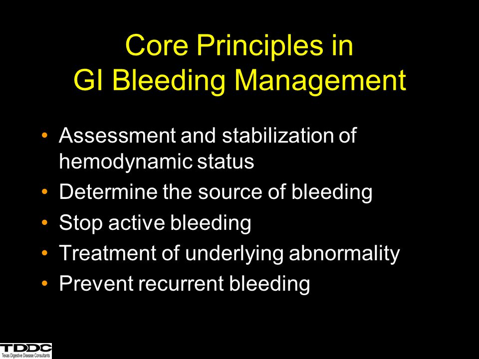 Core Principles in GI Bleeding Management Assessment and stabilization of hemodynamic status Determine the source of bleeding Stop active bleeding Tre