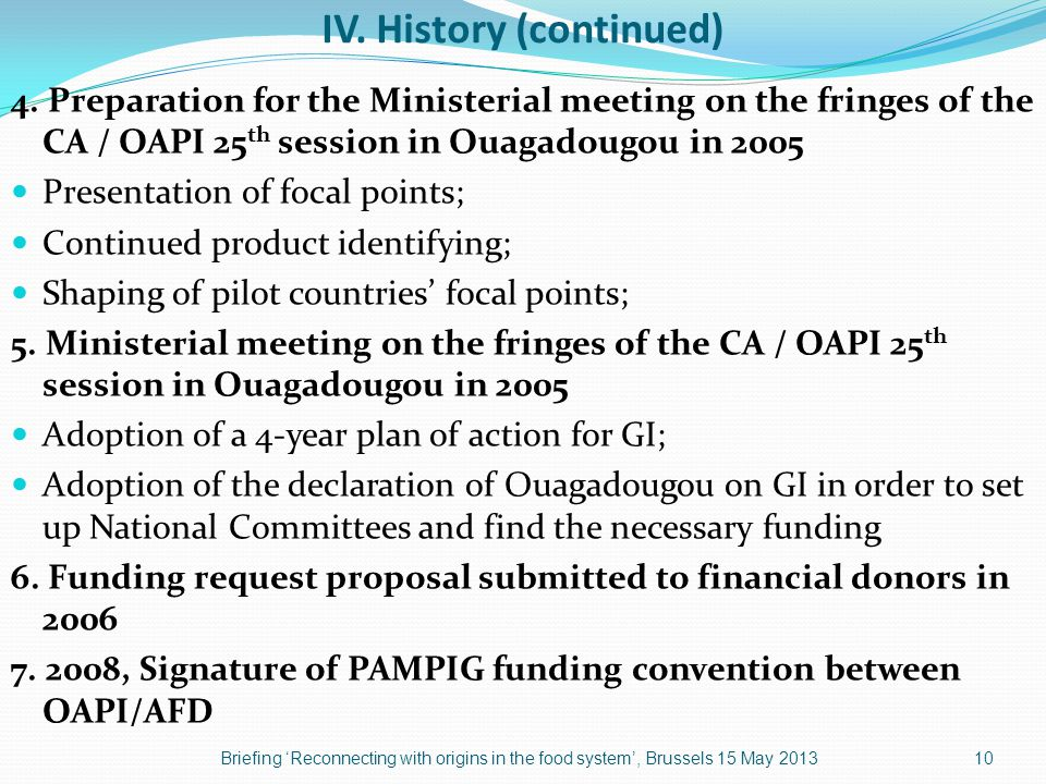 IV. History (continued) 4. Preparation for the Ministerial meeting on the fringes of the CA / OAPI 25 th session in Ouagadougou in 2005 Presentation o