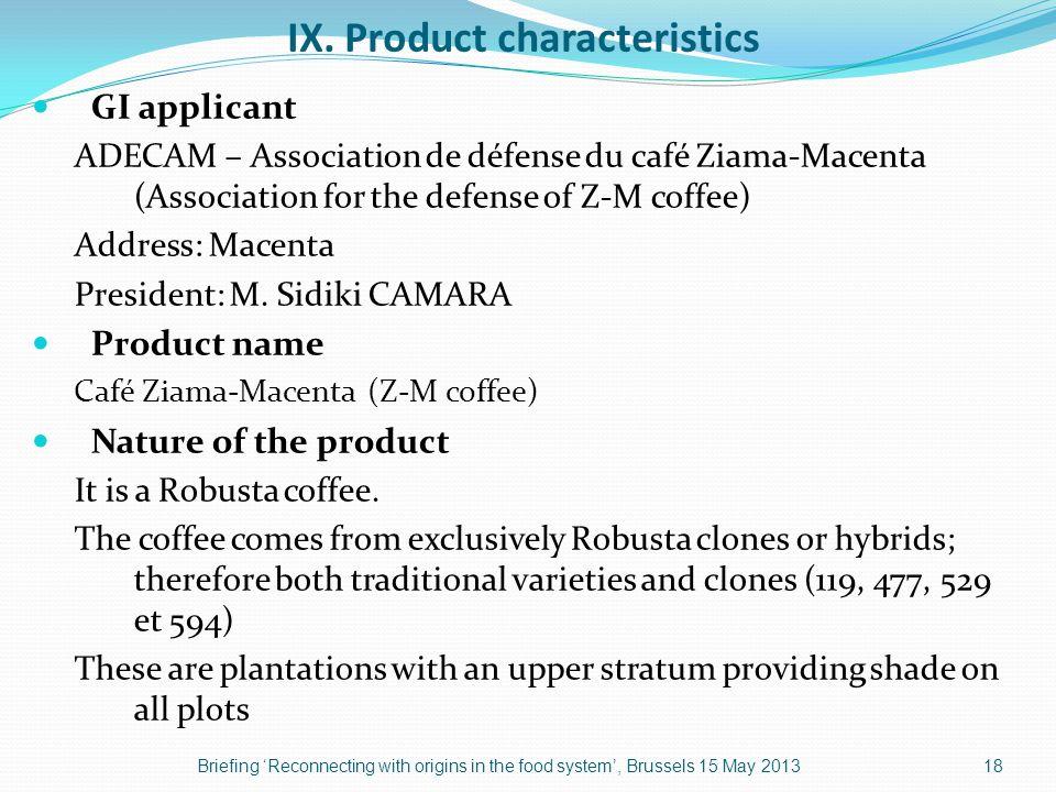 IX. Product characteristics GI applicant ADECAM – Association de défense du café Ziama-Macenta (Association for the defense of Z-M coffee) Address: Ma