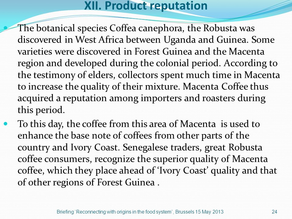 XII. Product reputation The botanical species Coffea canephora, the Robusta was discovered in West Africa between Uganda and Guinea. Some varieties we