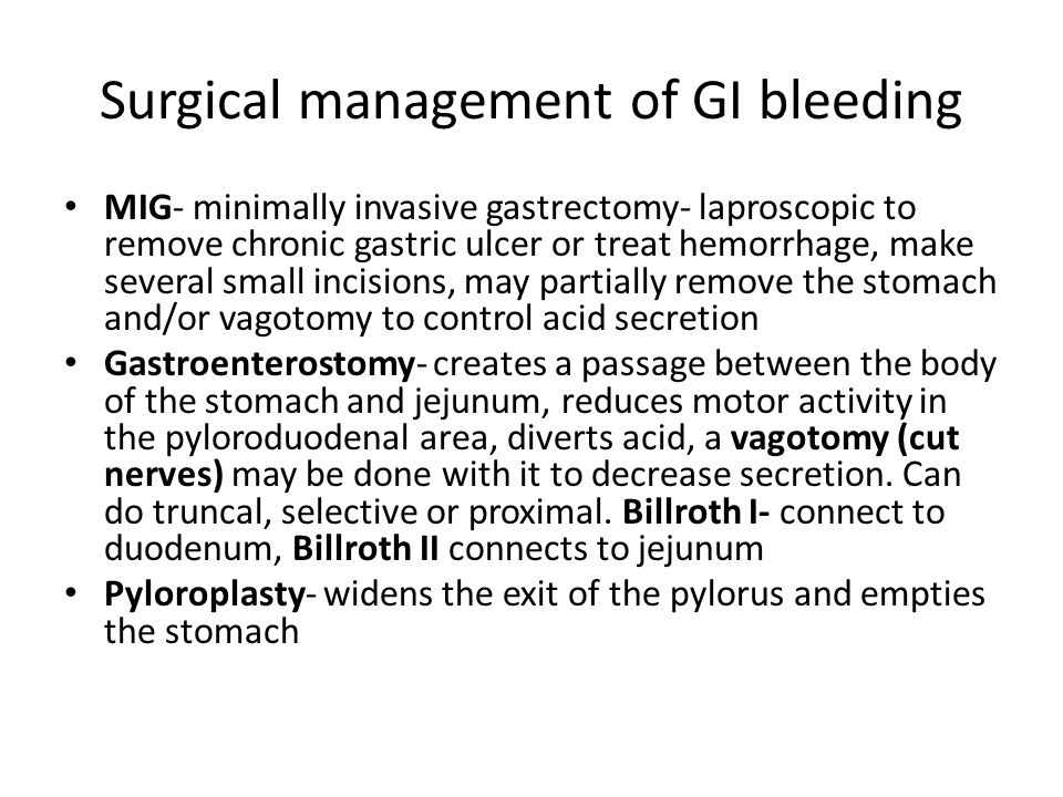 Surgical management of GI bleeding MIG- minimally invasive gastrectomy- laproscopic to remove chronic gastric ulcer or treat hemorrhage, make several