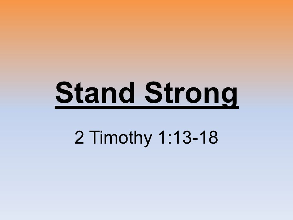 Stand Strong 2 Timothy 1:13-18
