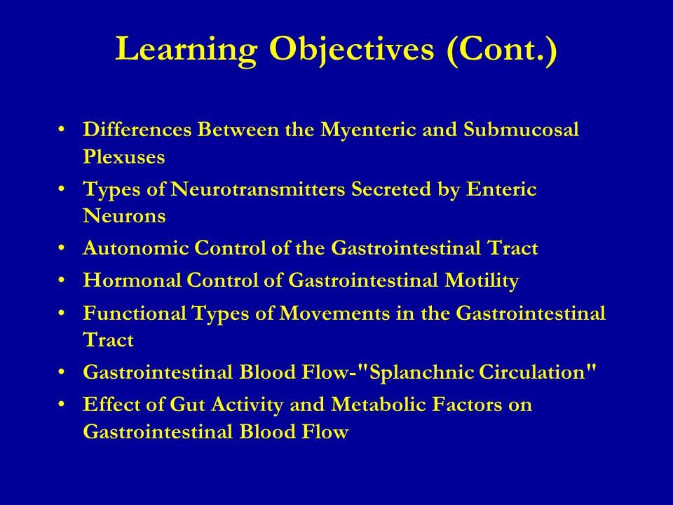 Learning Objectives (Cont.) Differences Between the Myenteric and Submucosal Plexuses Types of Neurotransmitters Secreted by Enteric Neurons Autonomic