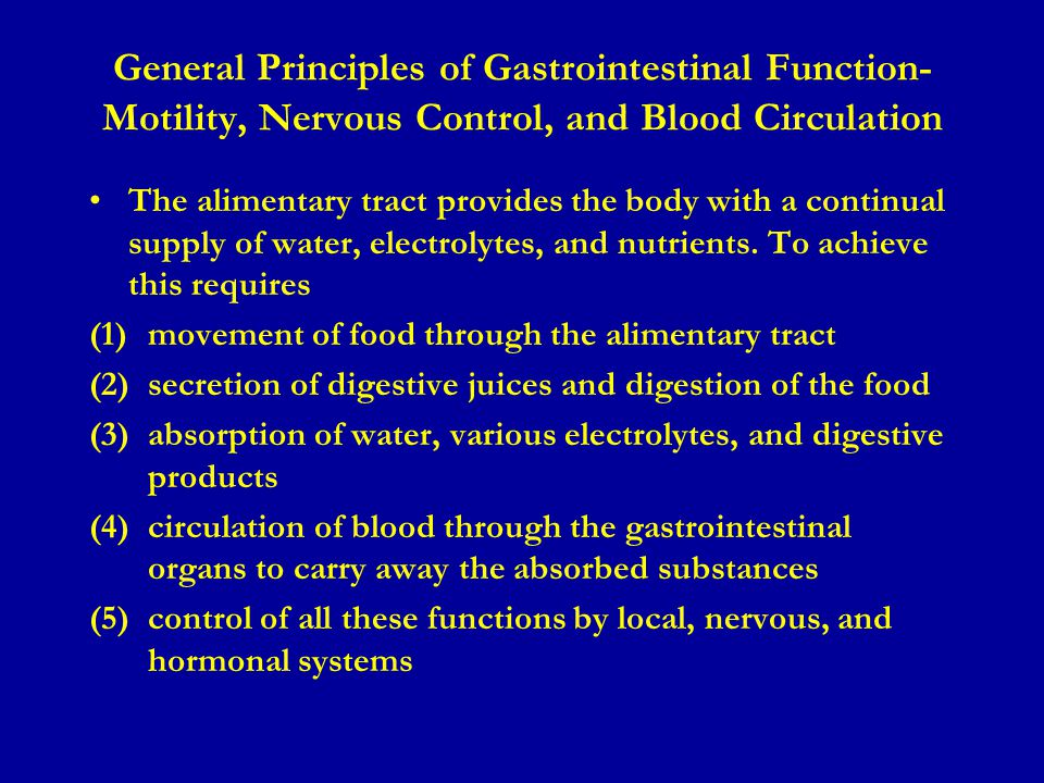 General Principles of Gastrointestinal Function- Motility, Nervous Control, and Blood Circulation The alimentary tract provides the body with a continual supply of water, electrolytes, and nutrients.
