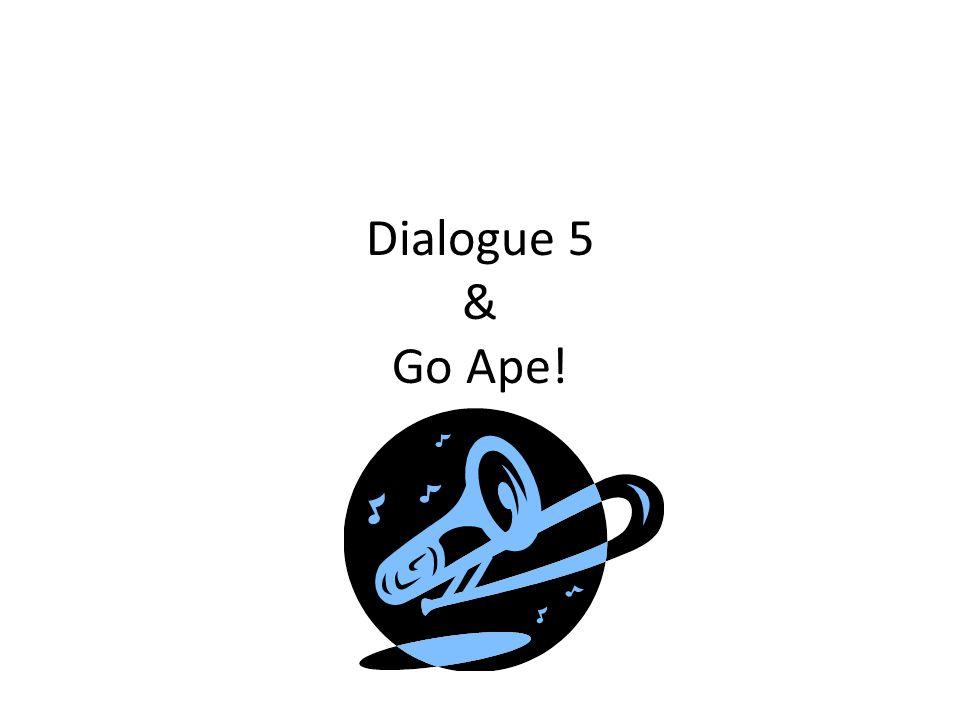 Dialogue 5 & Go Ape!