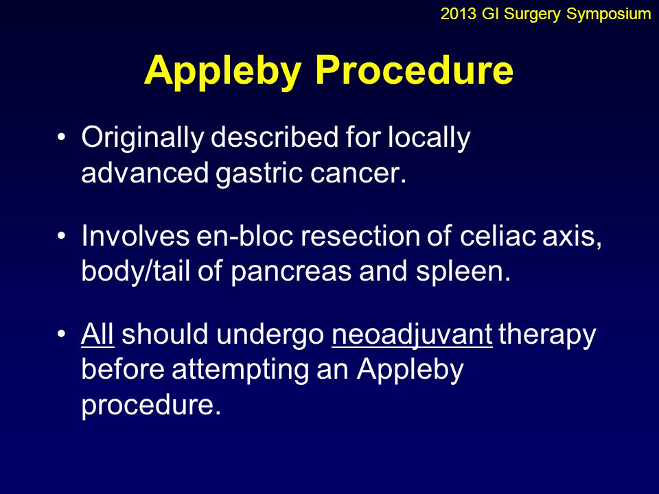 Appleby Procedure Originally described for locally advanced gastric cancer. Involves en-bloc resection of celiac axis, body/tail of pancreas and splee
