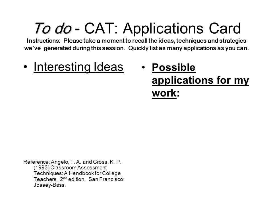 To do To do - CAT: Applications Card Instructions: Please take a moment to recall the ideas, techniques and strategies we've generated during this session.