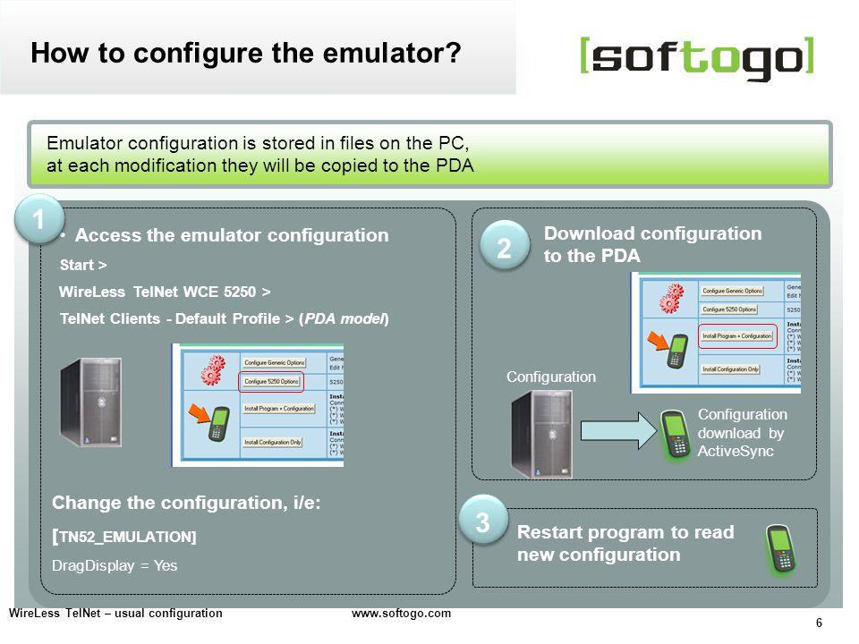 6 Access the emulator configuration Start > WireLess TelNet WCE 5250 > TelNet Clients - Default Profile > (PDA model) Emulator configuration is stored