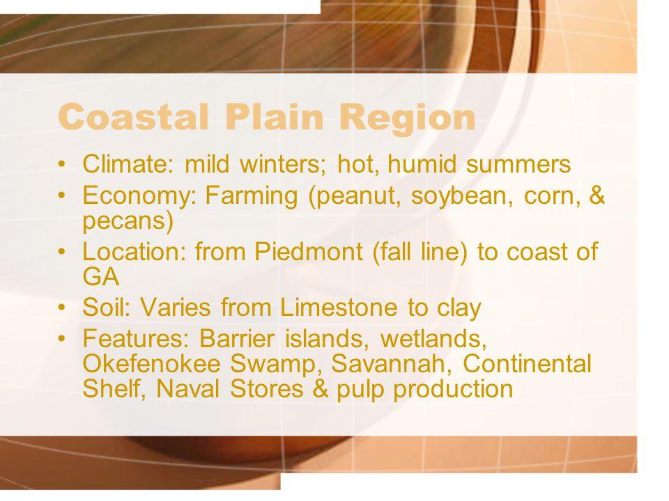 Coastal Plain Region Climate: mild winters; hot, humid summers Economy: Farming (peanut, soybean, corn, & pecans) Location: from Piedmont (fall line)