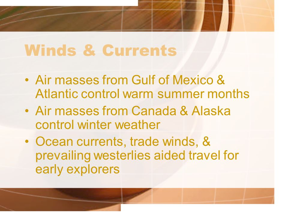 Winds & Currents Air masses from Gulf of Mexico & Atlantic control warm summer months Air masses from Canada & Alaska control winter weather Ocean cur