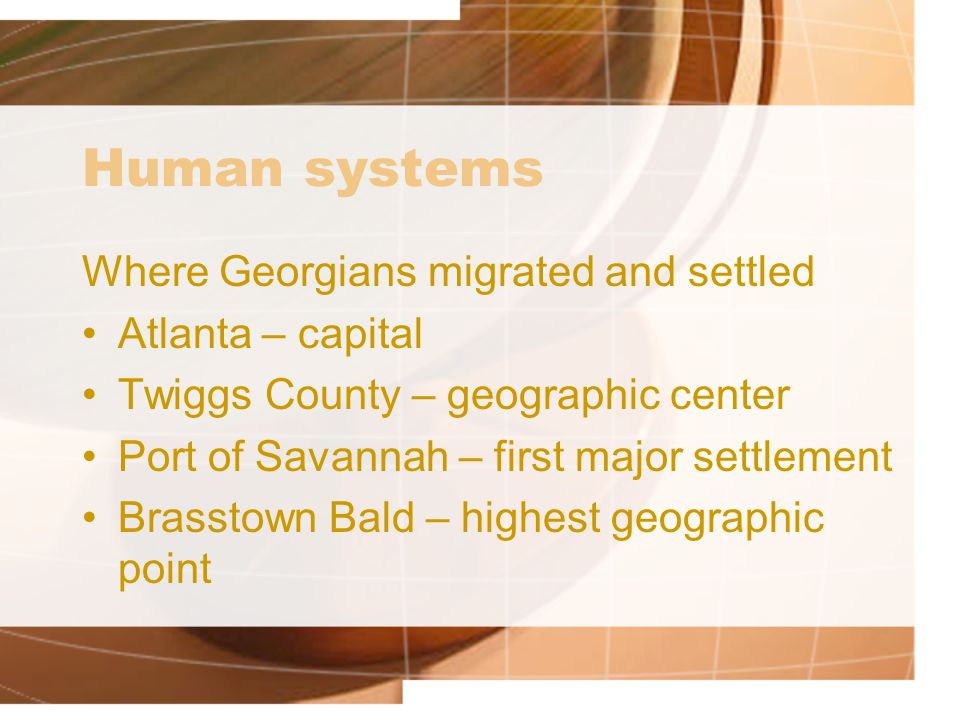 Human systems Where Georgians migrated and settled Atlanta – capital Twiggs County – geographic center Port of Savannah – first major settlement Brass