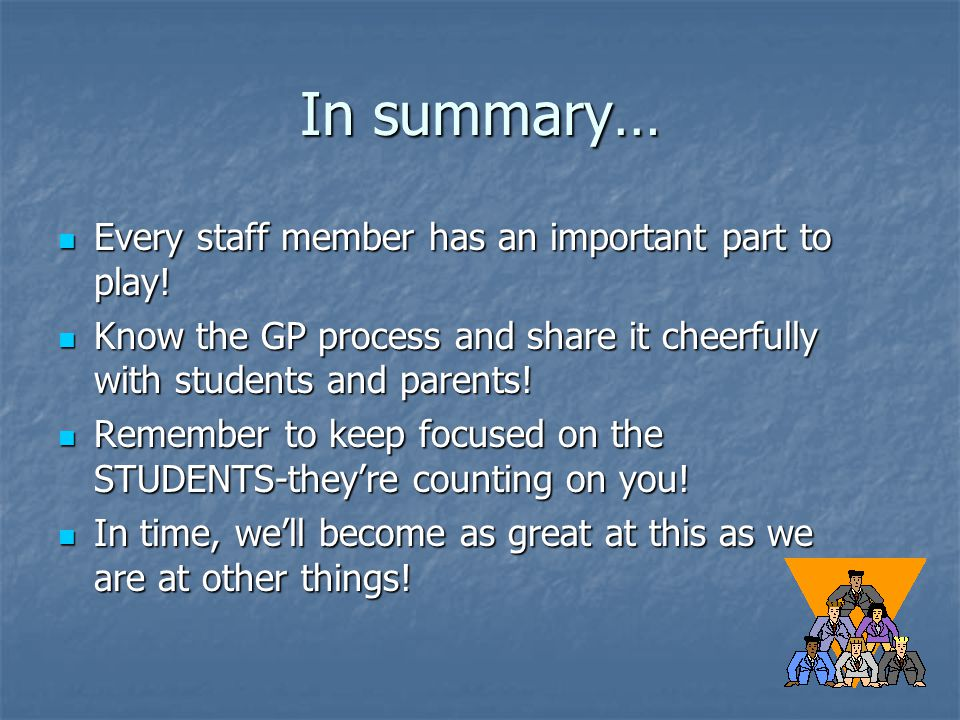 In summary… Every staff member has an important part to play.