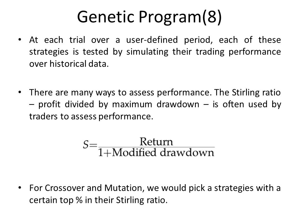 Genetic Program(8) At each trial over a user-defined period, each of these strategies is tested by simulating their trading performance over historical data.