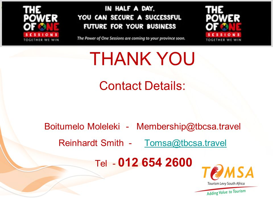 THANK YOU Contact Details: Boitumelo Moleleki - Membership@tbcsa.travel Reinhardt Smith - Tomsa@tbcsa.travel Tel - 012 654 2600Tomsa@tbcsa.travel