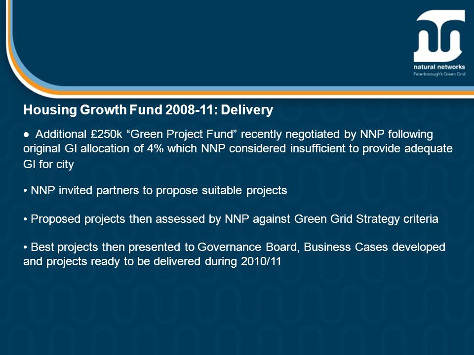 "Housing Growth Fund 2008-11: Delivery  Additional £250k ""Green Project Fund"" recently negotiated by NNP following original GI allocation of 4% which"