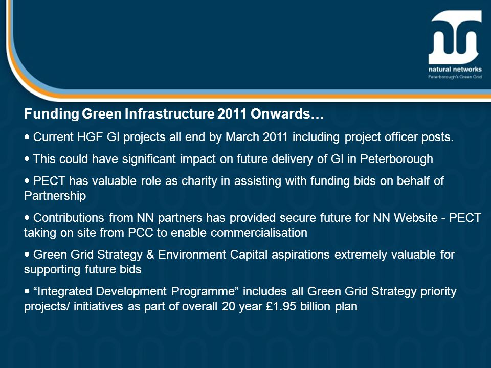Funding Green Infrastructure 2011 Onwards…  Current HGF GI projects all end by March 2011 including project officer posts.  This could have signific