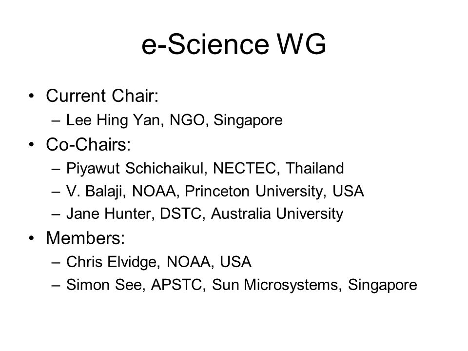 e-Science WG Current Chair: –Lee Hing Yan, NGO, Singapore Co-Chairs: –Piyawut Schichaikul, NECTEC, Thailand –V.