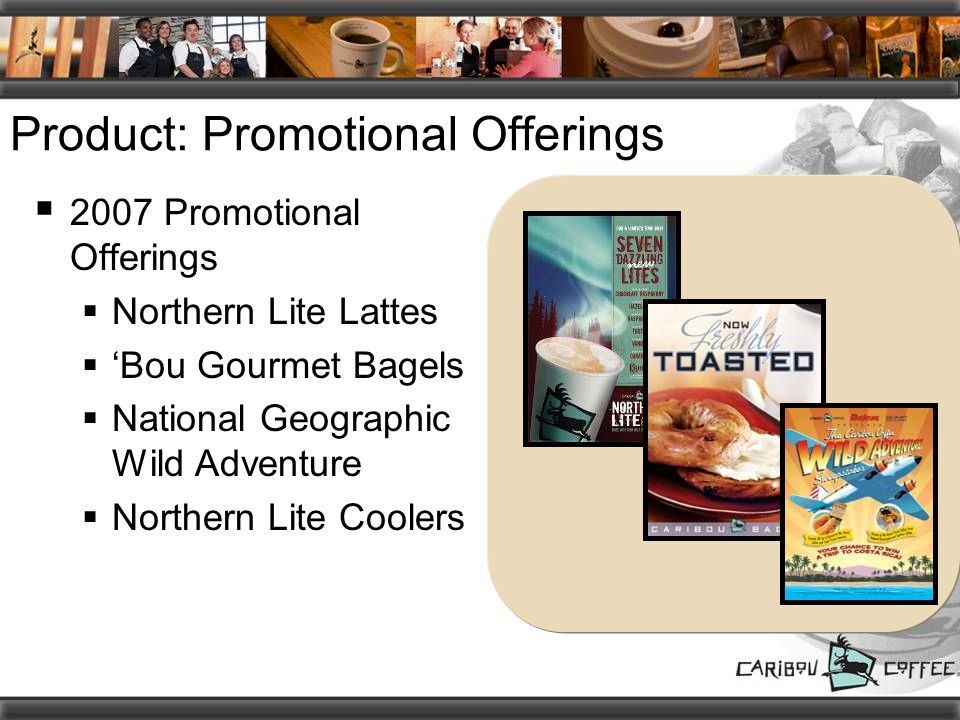 Product: Promotional Offerings  2007 Promotional Offerings  Northern Lite Lattes  'Bou Gourmet Bagels  National Geographic Wild Adventure  Northern Lite Coolers
