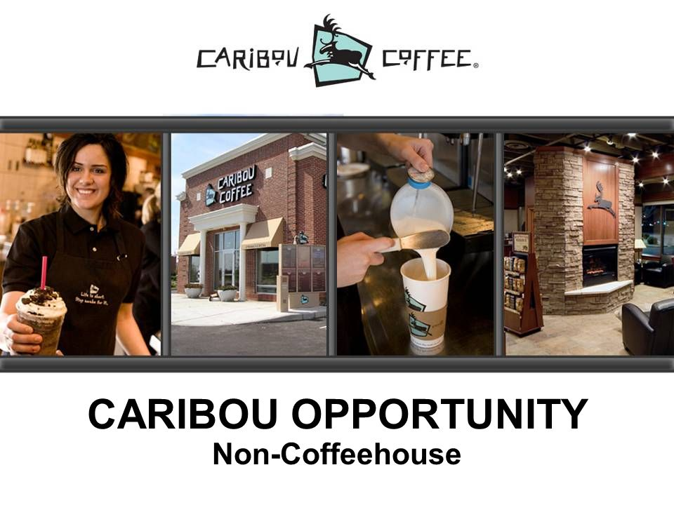 CARIBOU OPPORTUNITY Non-Coffeehouse