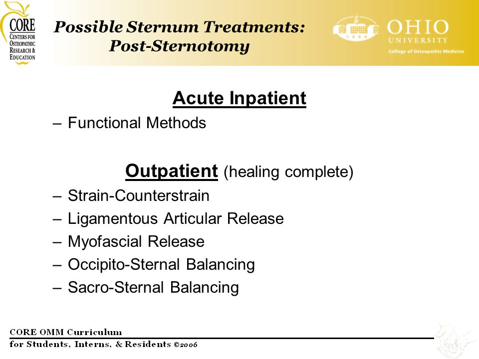 Possible Sternum Treatments: Post-Sternotomy Acute Inpatient –Functional Methods Outpatient (healing complete) –Strain-Counterstrain –Ligamentous Arti