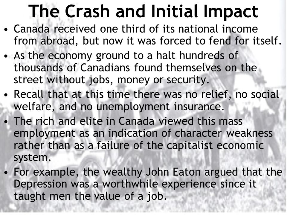The Crash and Initial Impact Canada received one third of its national income from abroad, but now it was forced to fend for itself.