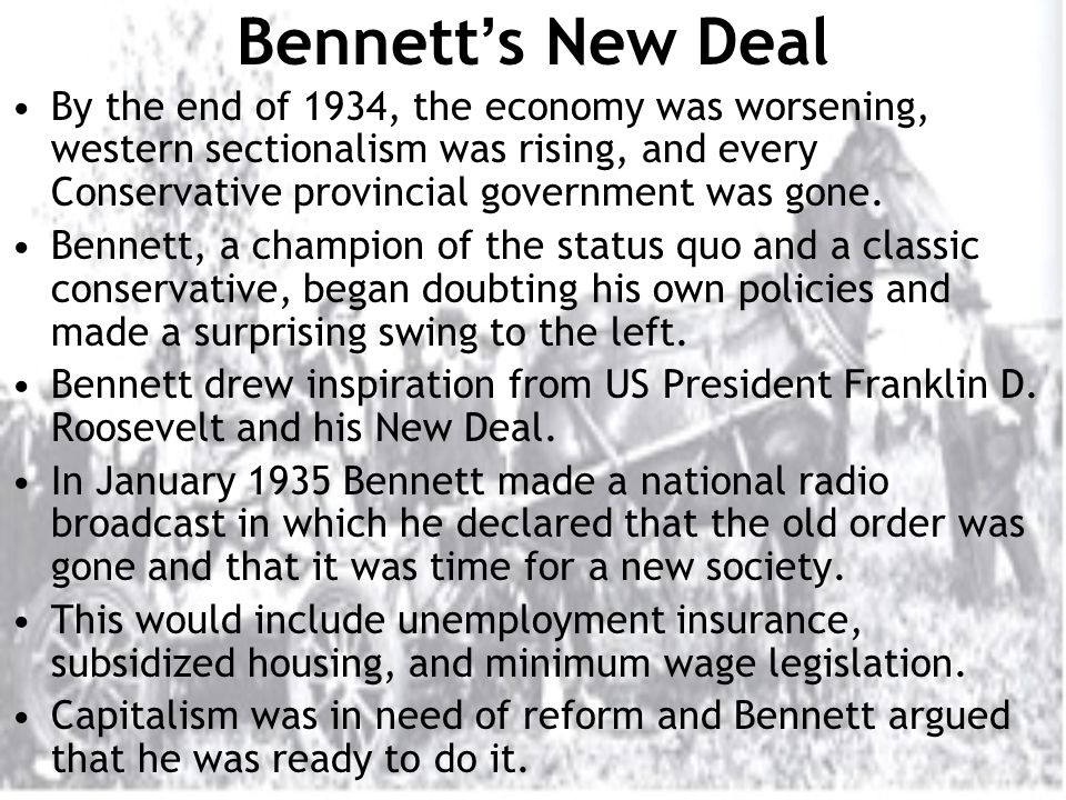 Bennett ' s New Deal By the end of 1934, the economy was worsening, western sectionalism was rising, and every Conservative provincial government was gone.