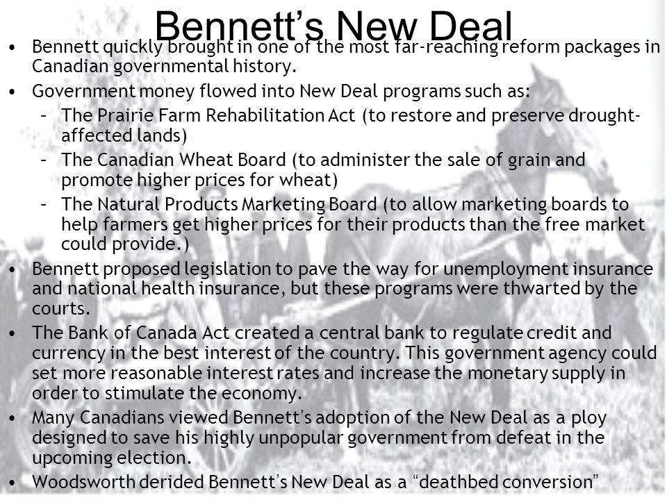 Bennett's New Deal Bennett quickly brought in one of the most far-reaching reform packages in Canadian governmental history.