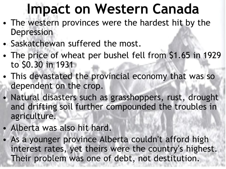 Impact on Western Canada The western provinces were the hardest hit by the Depression Saskatchewan suffered the most.