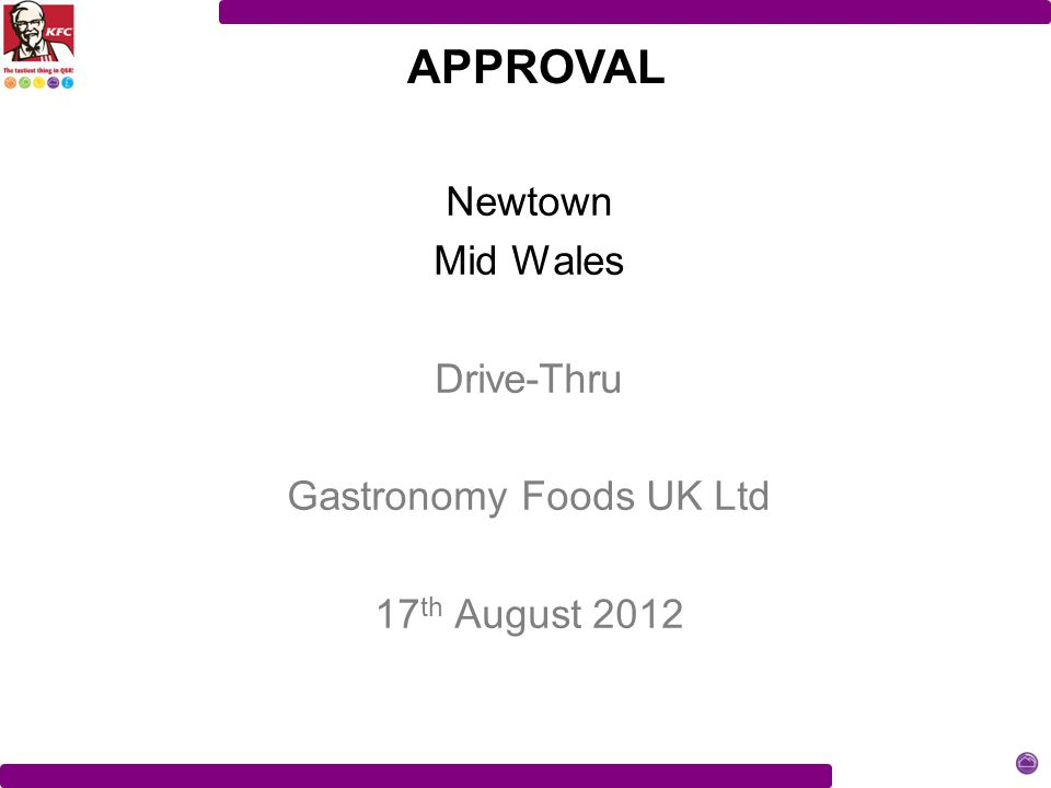 Newtown Mid Wales Drive-Thru Gastronomy Foods UK Ltd 17 th August 2012 APPROVAL